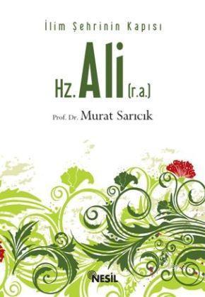 Hz. Ali (r.a.); İlim Şehrinin Kapısı