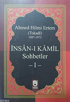 İnsân-ı Kâmil Sohbetler I; Ahmed Hilmi Ertem (Tokadi)