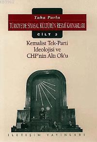 Türkiye'de Siyasal Kültürün Resmi Kaynakları 3; Kemalist Tek Parti İdeolojisi ve Chp'nin Altı Ok´u