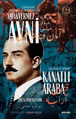 Kanatlı Araba - Türkler'in Sherlock Holmes'i Amanvermez Avni 3; Bir Osmanlı Polisiyesi (Osmanlıca Aslıyla Birlikte)