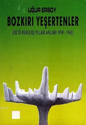 Bozkırı Yeşertenler; ODTÜ Kuruluş Yılları Anıları 1959 - 1963