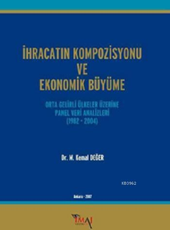 İhracatın Kompozisyonu ve Ekonomik Büyüme; Orta Gelirli Ülkeler Üzerine Panel Veri Analizleri (1982 - 2004)