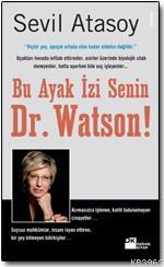 Bu Ayak İzi Senin, Dr. Watson!; Gerçek Suç Öyküleriyle Adli Bilimler