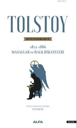 Tolstoy Bütün Eserleri X 1872 - 1886; Masallar ve Halk Hikayeleri