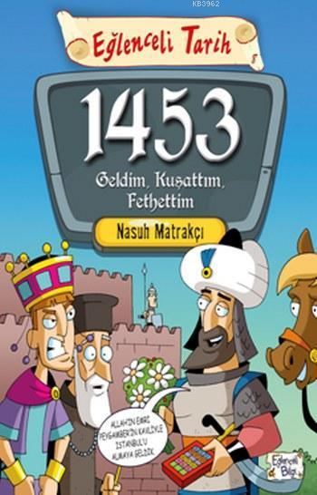 1453 Geldim Kuşattım Fethettim; Eğlenceli Tarih