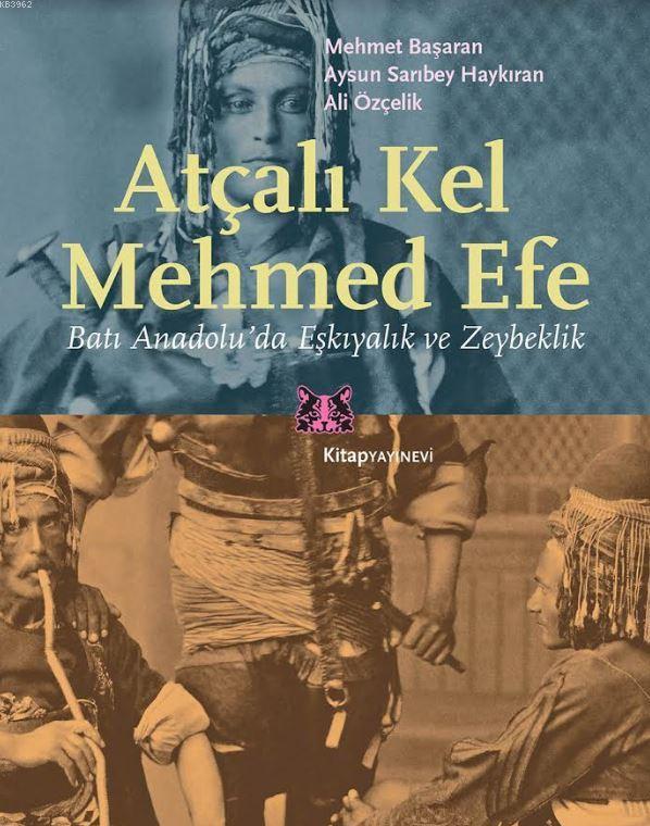 Atçalı Kel Mehmed Efe; Batı Anadolu'da Eşkıyalık ve Zeybeklik