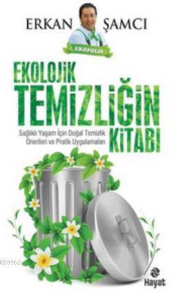 Ekolojik Temizliğin Kitabı; Sağlıklı Yaşam İçin Doğal Temizlik Önerileri ve Pratik Uygulamaları
