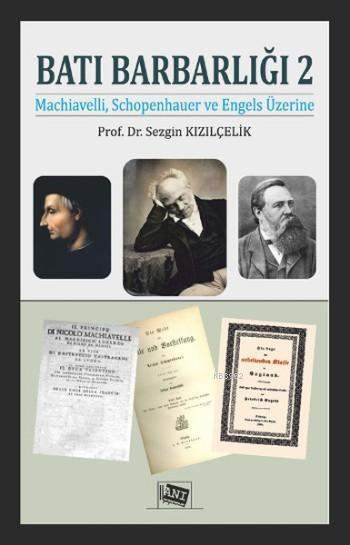Batı Barbarlığı 2; Machiavelli, Schopenhauer ve Engels Üzerine