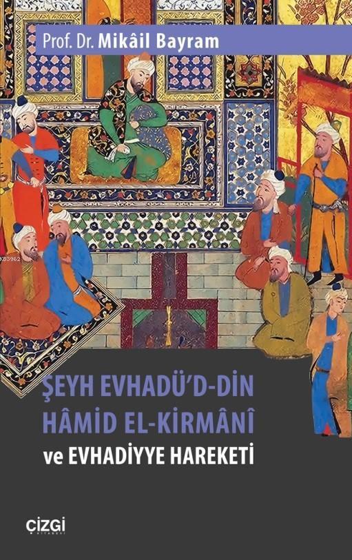 Şeyh Evhadü'd- Din Hâmid El-Kirmânî ve Evhadiyye Hareketi