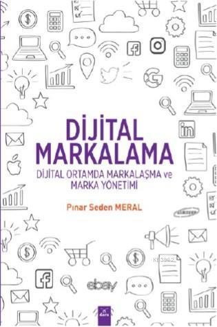 Dijital Markalama - Dijital Ortamda Markalaşma ve Marka Yönetimi