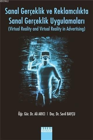 Sanal Gerçeklik Ve Reklamcılıkta Sanal Gerçeklik Uygulamaları Virtual Reality And Virtual Reality In Advertising