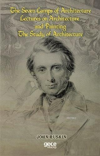 The Seven Lamps of Architecture  Lectures on Architecture and Painting The Study Architecture