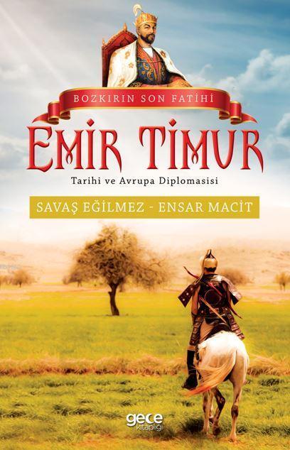 Bozkırın Son Fatihi Emir Timur Tarihi ve Avrupa Diplomasisi