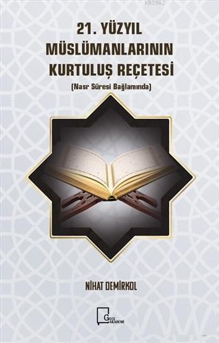 21. Yüzyıl Müslümanlarının Kurtuluş Reçetesi; Nasr Suresi Bağlamında