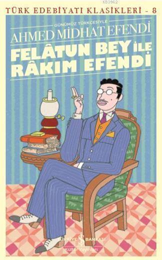 Felatun Bey ile Rakım Efendi - Türk Edebiyatı Klasikleri 8; Günümüz Türkçesiyle