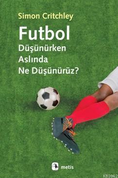 Futbol Düşünürken Aslında Ne Düşünürüz?