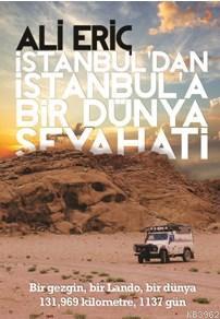 İstanbul'dan İstanbul'a Bir Dünya Seyehati; Bir gezgin, bir Lando, bir dünya, 131,969 km, 1137 gün