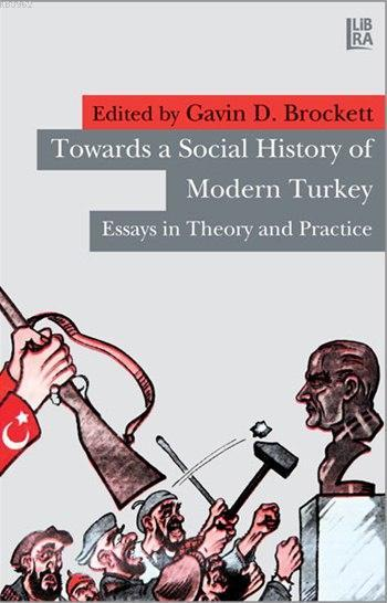 Towards a Social History of Modern Turkey; Essays in Theory and Practice
