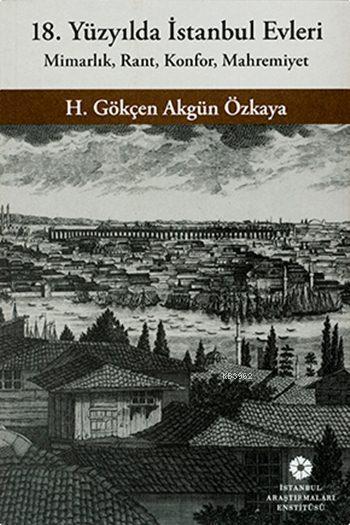 18. Yüzyılda İstanbul Evleri; Mimarlık, Rant, Konfor, Mahremiyet