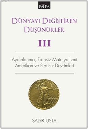 Dünyayı Değiştiren Düşünürler - 3; Aydınlanma, Fransız Materyalizmi Amerikan Ve Fransız Devrimleri