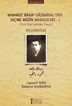 Mahmut Ragıp Gazimihalden Seçme Müzik Makaleleri  I: Biyografiler; (Türk Harf İnkılabı Öncesi)