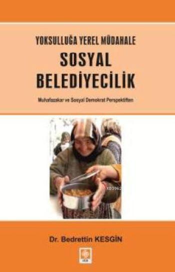 Yoksulluğa Yerel Müdahale Sosyal Belediyecilik; Muhafazakar ve Sosyal Demokrat Perspektiften