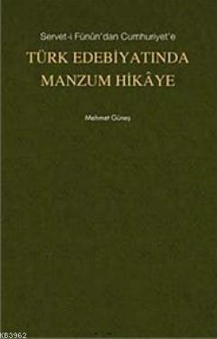 Servet- i Fünun'dan Cumhuriyet'e Türk Edebiyatında Manzum Hikaye