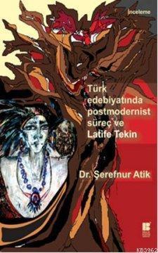 Türk Edebiyatında Postmodernist Süreç ve Latife Tekin