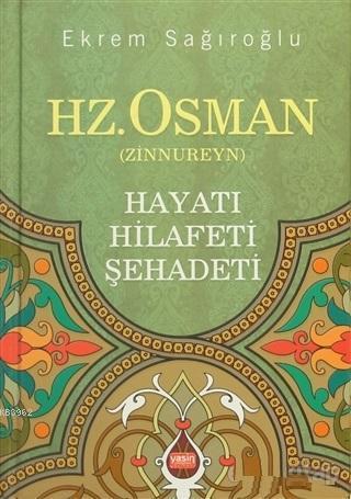 Hz. Osman (Zinnureyn) Hayatı - Hilafeti - Şehadeti
