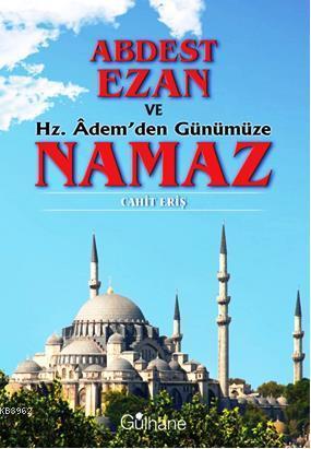 Abdest, Ezan ve Hz. Âdem'den Günümüze Namaz