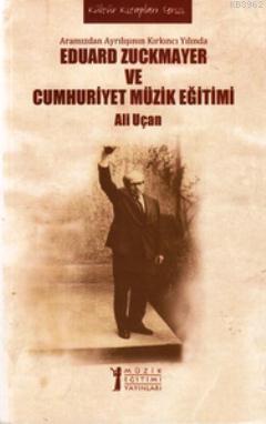 Eduard Zuckmayer ve Cumhuriyet Müzik Eğitimi; Aramızdan Ayrılışının Kırkıncı Yılında
