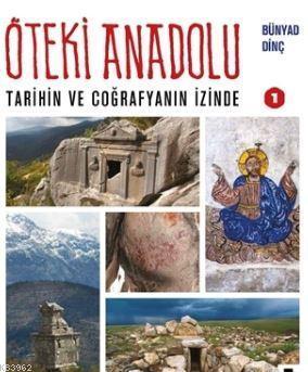 Öteki Anadolu 1; Tarihin ve Coğrafyanın İzinde