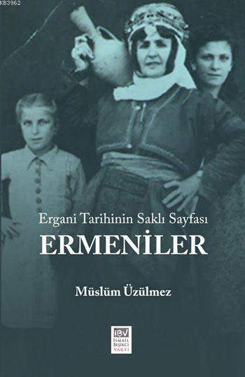 Ergani Tarihinin Saklı Sayfası: Ermeniler