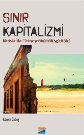 Sınır Kapitalizmi; Gürcistan'dan Türkiye'ye Günürbirlik İşgücü Göçü