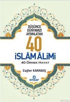 Düşünce Dünyamızı Aydınlatan 40 İslam Alimi 40 Örnek Hayat