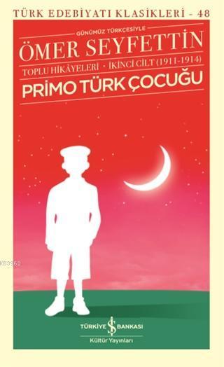 Primo Türk Çocuğu Toplu Hikayeleri Günümüz Türkçesiyle İkinci Cilt (1911-1914)