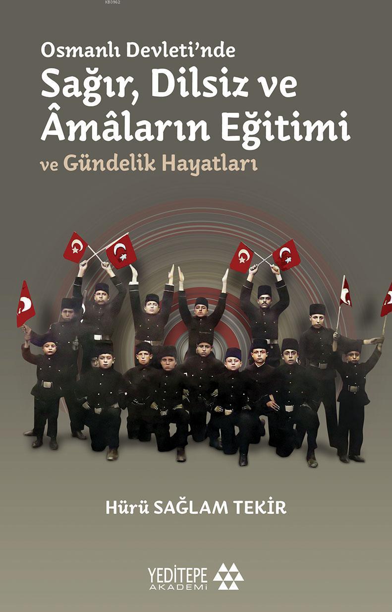 Osmanlı Devleti'nde Sağır, Dilsiz ve Âmâların Eğitimi ve Gündelik Hayatları