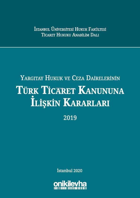 Yargıtay Hukuk ve Ceza Dairelerinin Türk Ticaret Kanununa İlişkin Kararları (2019)