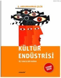 Kültür Endüstrisi; Üç Yanlış Bir Doğru
