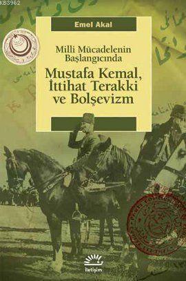Milli Mücadelenin Başlangıcında Mustafa Kemal, İttihat Terakki ve Bolşevizm