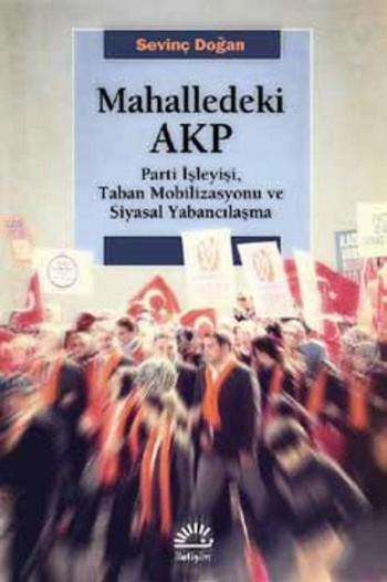 Mahalledeki AKP; Parti İşleyişi, Taban Mobilizasyonu ve Siyasal Yabancılaşma