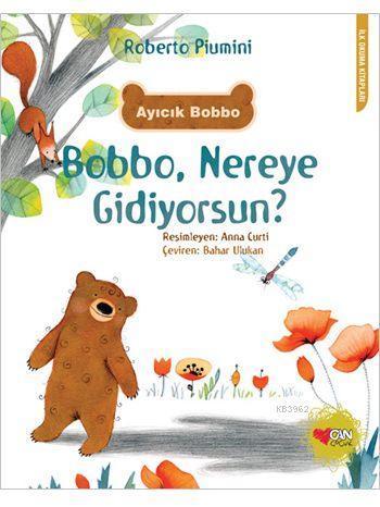 Ayıcık Bobbo: Bobbo, Nereye Gidiyorsun?; İlk Okuma Kitapları Dizisi