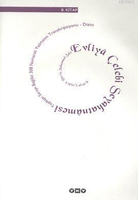 Evliyâ Çelebi Seyahatnâmesi 8.Kitap (Ciltli); Topkapı Sarayı Bağdat 308 Numaralı Yazmanın Transkrip