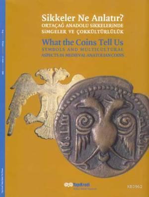 Sikkeler Ne Anlatır?; Ortaçağ Anadolu Sikkelerinde Simgeler ve Çokkültürlülük