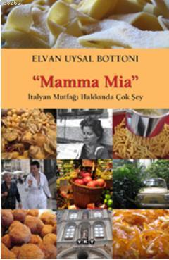 Mamma Mia-İtalyan Mutfağı Hakkında Çok Şey
