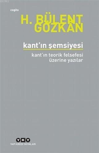 Kant'ın Şemsiyesi; Kant'ın Teorik Felsefesi Üzerine Yazılar