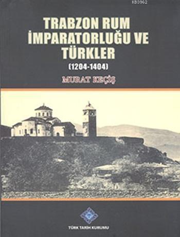 Trabzon Rum İmparatorluğu ve Türkler (1204-1404)