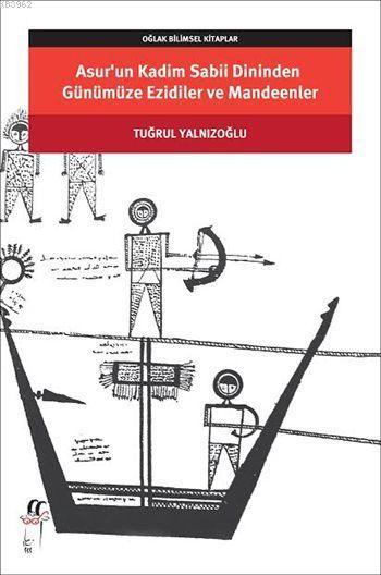 Asur'un Kadim Sabii Dininden Günümüze Ezidiler ve Mandeenler