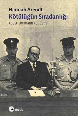 Kötülüğün Sıradanlığı; Adolf Eichmann Kudüs'te