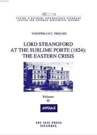 Lord Strangford At The Sublime Porte (1824): The Eastern Crisis Volume 4